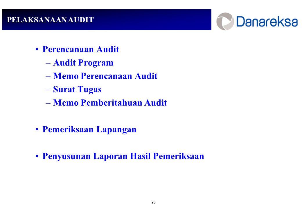 26 PELAKSANAAN AUDIT Perencanaan Audit –Audit Program –Memo Perencanaan Audit –Surat Tugas –Memo Pemberitahuan Audit Pemeriksaan Lapangan Penyusunan Laporan Hasil Pemeriksaan