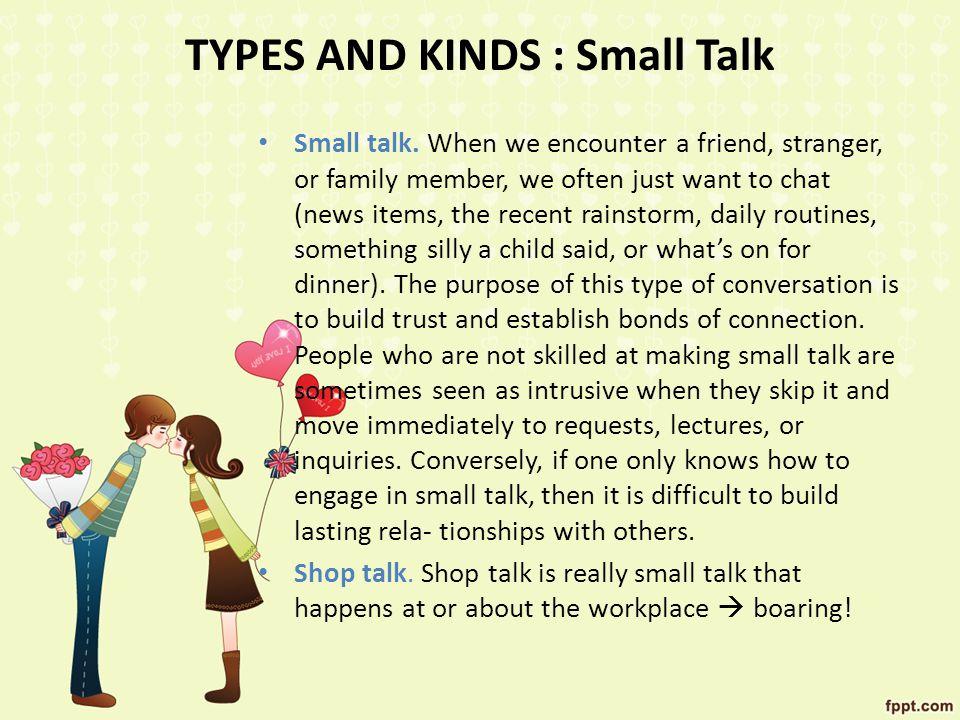 TYPES AND KINDS : Small Talk Small talk.