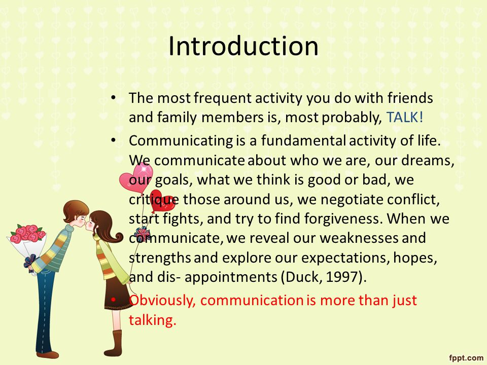 Introduction The most frequent activity you do with friends and family members is, most probably, TALK.