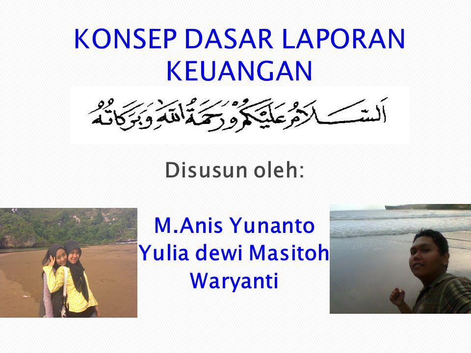 KONSEP DASAR LAPORAN KEUANGAN Disusun oleh: M.Anis Yunanto Yulia dewi Masitoh Waryanti
