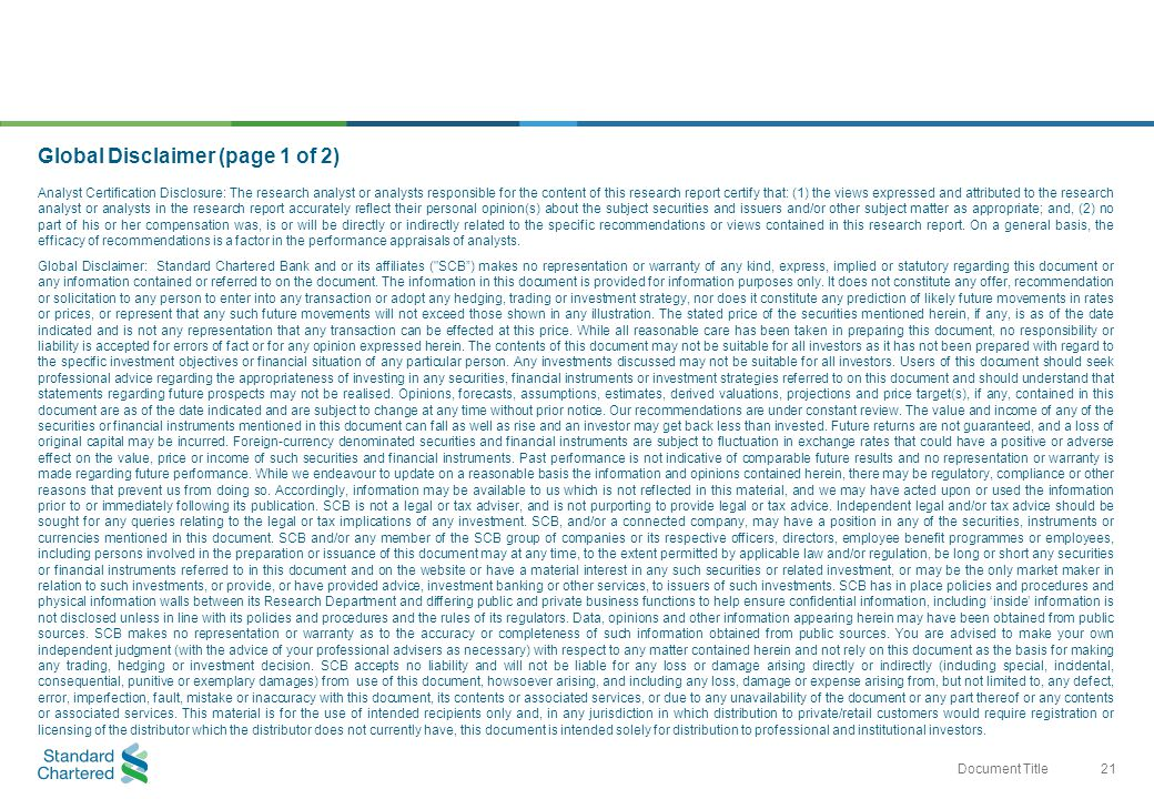 22 Document Title Global Disclaimer (page 2 of 2) Country-Specific Disclosures - If you are receiving this document in any of the countries listed below, please note the following: United Kingdom and European Economic Area: SCB is authorised and regulated in the United Kingdom by the Financial Services Authority (FSA).