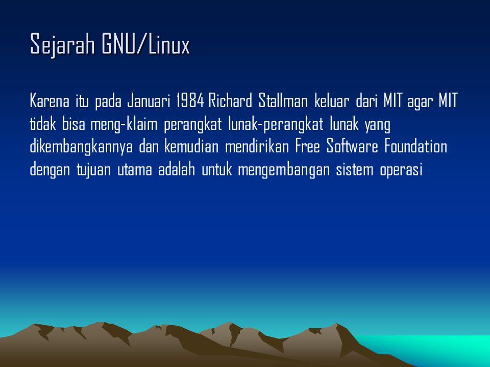 Sejarah GNU/Linux Karena itu pada Januari 1984 Richard Stallman keluar dari MIT agar MIT tidak bisa meng-klaim perangkat lunak-perangkat lunak yang dikembangkannya dan kemudian mendirikan Free Software Foundation dengan tujuan utama adalah untuk mengembangan sistem operasi