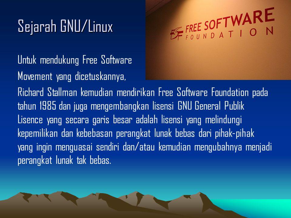 Sejarah GNU/Linux Untuk mendukung Free Software Movement yang dicetuskannya, Richard Stallman kemudian mendirikan Free Software Foundation pada tahun 1985 dan juga mengembangkan lisensi GNU General Publik Lisence yang secara garis besar adalah lisensi yang melindungi kepemilikan dan kebebasan perangkat lunak bebas dari pihak-pihak yang ingin menguasai sendiri dan/atau kemudian mengubahnya menjadi perangkat lunak tak bebas.
