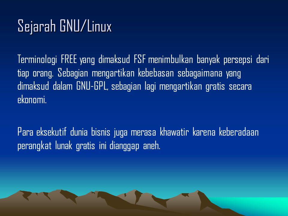 Sejarah GNU/Linux Terminologi FREE yang dimaksud FSF menimbulkan banyak persepsi dari tiap orang.