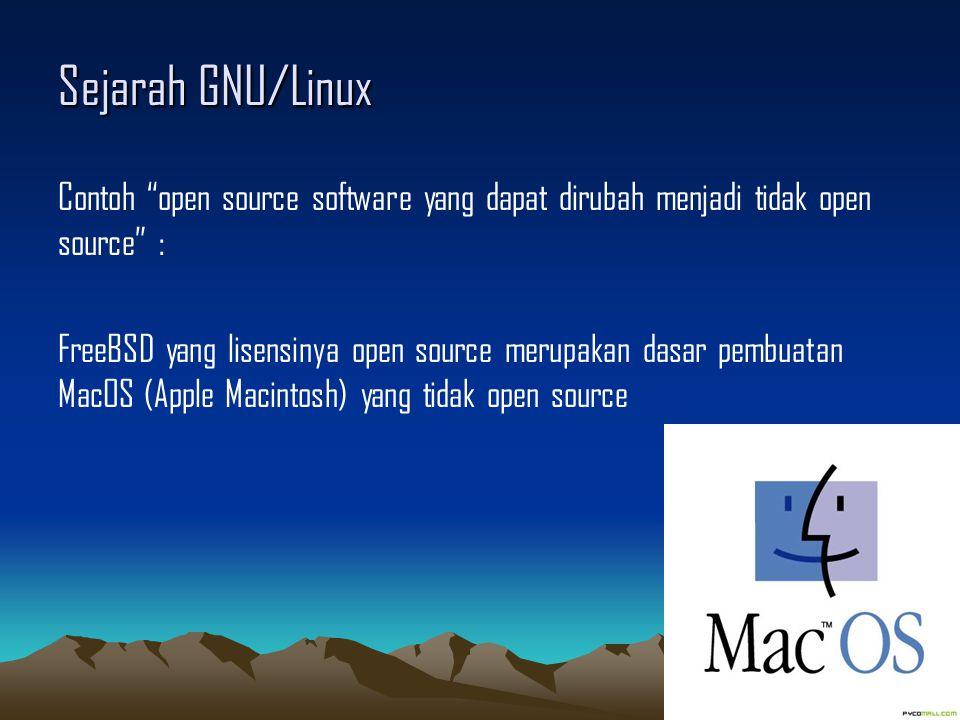 Sejarah GNU/Linux Contoh open source software yang dapat dirubah menjadi tidak open source : FreeBSD yang lisensinya open source merupakan dasar pembuatan MacOS (Apple Macintosh) yang tidak open source