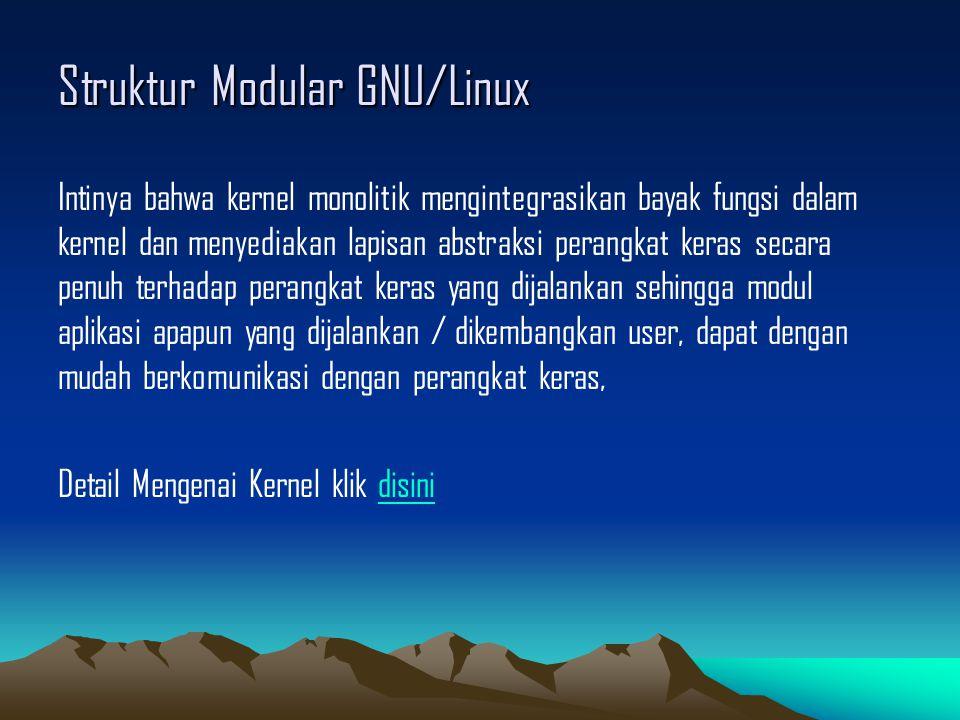 Struktur Modular GNU/Linux Intinya bahwa kernel monolitik mengintegrasikan bayak fungsi dalam kernel dan menyediakan lapisan abstraksi perangkat keras secara penuh terhadap perangkat keras yang dijalankan sehingga modul aplikasi apapun yang dijalankan / dikembangkan user, dapat dengan mudah berkomunikasi dengan perangkat keras, Detail Mengenai Kernel klik disinidisini