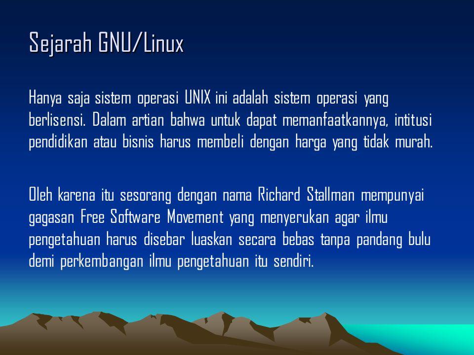 Sejarah GNU/Linux Setelah Richard Stallman pada tahun 1983 mencetuskan Free Software Movement, tahun 1984 ia mencetuskan GNU Project sebagai pengganti dari sistem operasi UNIX yang juga handal dalam hal layanan jaringan komputer dan tetap kompatibel dengan UNIX.