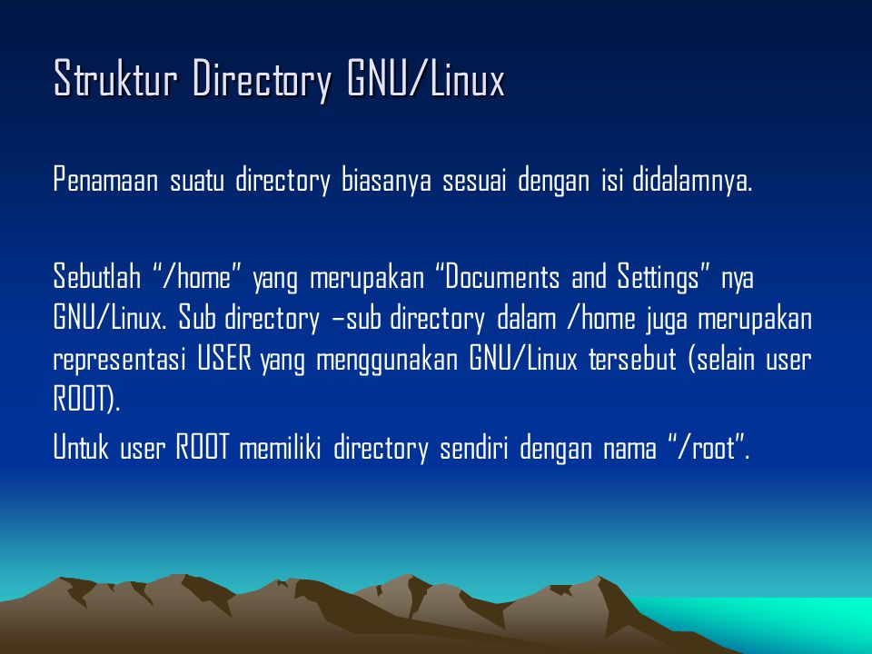 Struktur Directory GNU/Linux Penamaan suatu directory biasanya sesuai dengan isi didalamnya.
