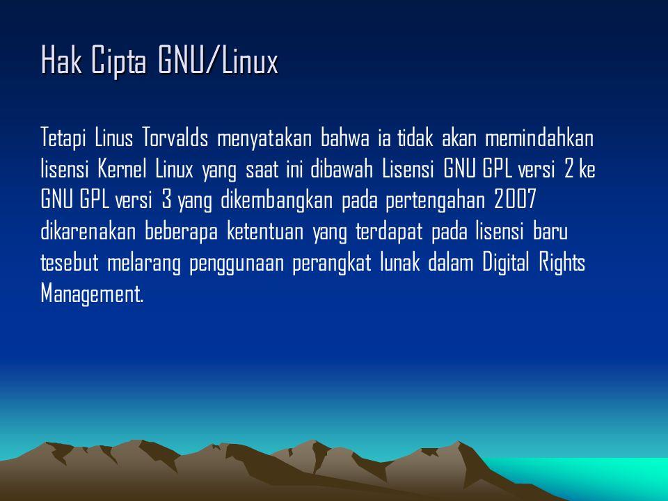 Hak Cipta GNU/Linux Tetapi Linus Torvalds menyatakan bahwa ia tidak akan memindahkan lisensi Kernel Linux yang saat ini dibawah Lisensi GNU GPL versi 2 ke GNU GPL versi 3 yang dikembangkan pada pertengahan 2007 dikarenakan beberapa ketentuan yang terdapat pada lisensi baru tesebut melarang penggunaan perangkat lunak dalam Digital Rights Management.
