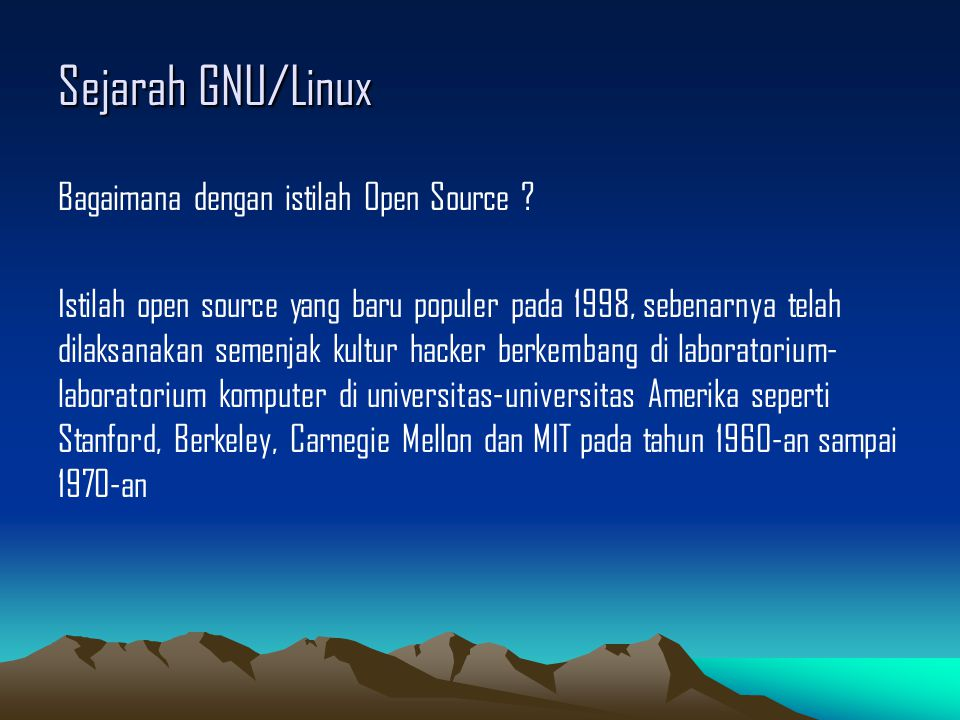 Sejarah GNU/Linux Awalnya tumbuh dari suatu komunitas pemrograman yang berjumlah kecil namun erat dimana antar anggota komunitas biasa bertukar kode program dan tiap orang dalam komunitas bisa memodifikasi program yang dibuat rekannya sesuai dengan kepentingannya.