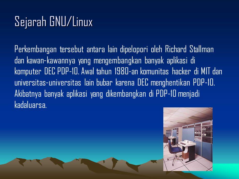 Sejarah GNU/Linux Perkembangan tersebut antara lain dipelopori oleh Richard Stallman dan kawan-kawannya yang mengembangkan banyak aplikasi di komputer DEC PDP-10.