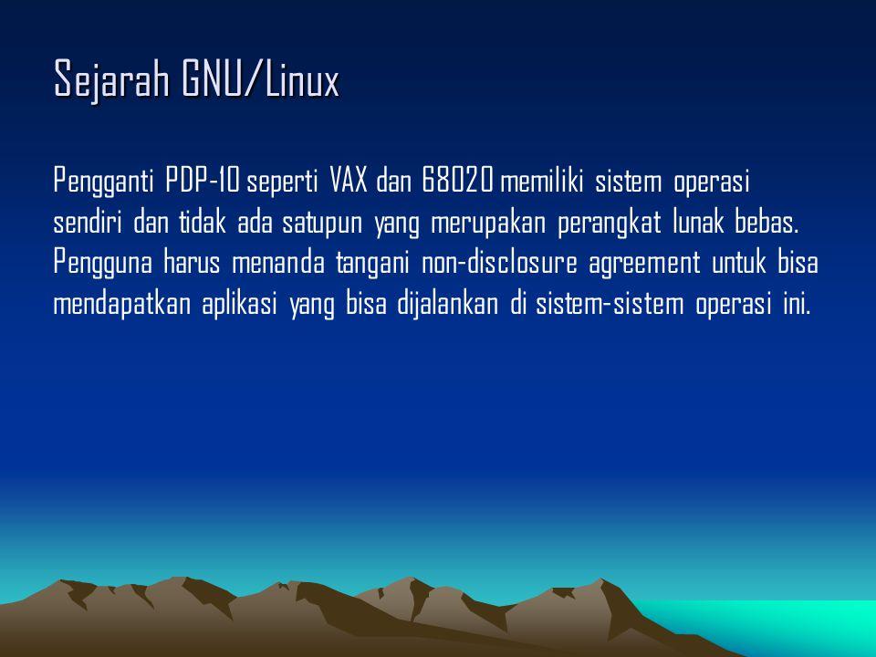 Sejarah GNU/Linux Pengganti PDP-10 seperti VAX dan 68020 memiliki sistem operasi sendiri dan tidak ada satupun yang merupakan perangkat lunak bebas.