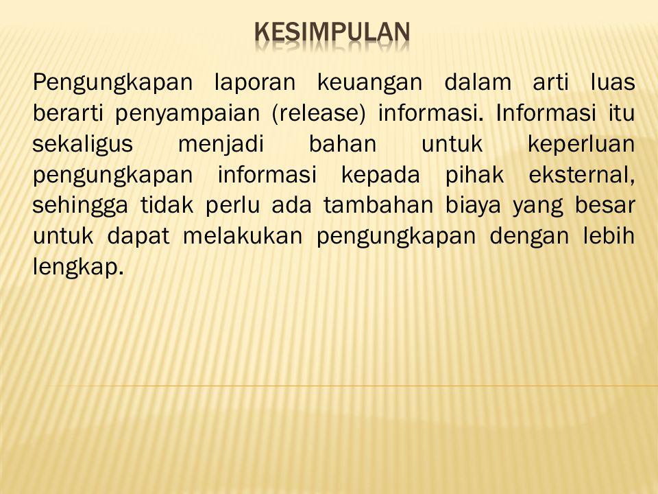 Pengungkapan laporan keuangan dalam arti luas berarti penyampaian (release) informasi.