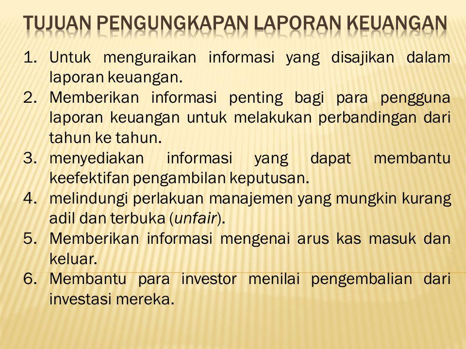 1.Untuk menguraikan informasi yang disajikan dalam laporan keuangan. 2.Memberikan informasi penting bagi para pengguna laporan keuangan untuk melakuka