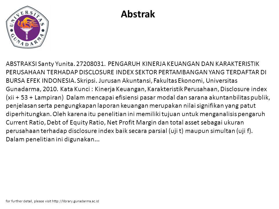 Abstrak ABSTRAKSI Santy Yunita. 27208031. PENGARUH KINERJA KEUANGAN DAN KARAKTERISTIK PERUSAHAAN TERHADAP DISCLOSURE INDEX SEKTOR PERTAMBANGAN YANG TE