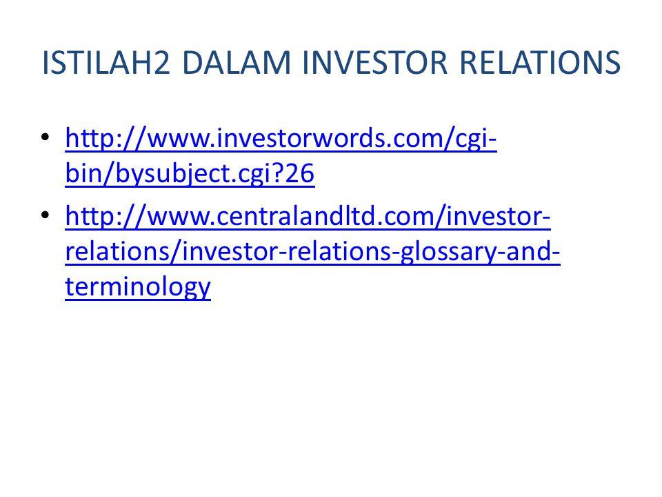 ISTILAH2 DALAM INVESTOR RELATIONS http://www.investorwords.com/cgi- bin/bysubject.cgi?26 http://www.investorwords.com/cgi- bin/bysubject.cgi?26 http://www.centralandltd.com/investor- relations/investor-relations-glossary-and- terminology http://www.centralandltd.com/investor- relations/investor-relations-glossary-and- terminology