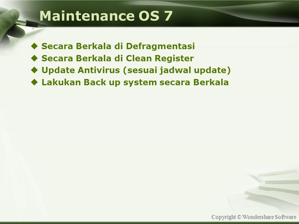 Copyright © Wondershare Software Maintenance OS 7  Secara Berkala di Defragmentasi  Secara Berkala di Clean Register  Update Antivirus (sesuai jadw