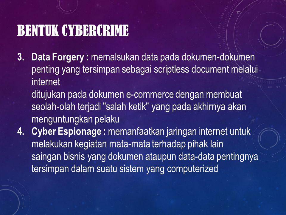 BENTUK CYBERCRIME 3. Data Forgery : memalsukan data pada dokumen-dokumen penting yang tersimpan sebagai scriptless document melalui internet ditujukan