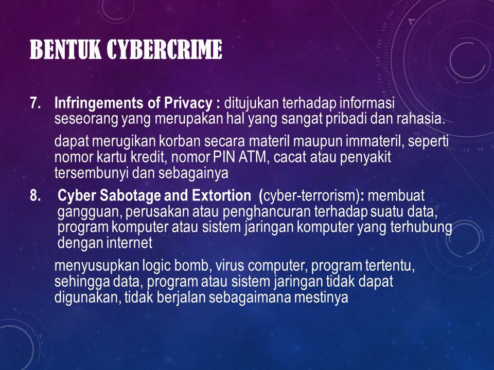 BENTUK CYBERCRIME 7. Infringements of Privacy : ditujukan terhadap informasi seseorang yang merupakan hal yang sangat pribadi dan rahasia. dapat merug