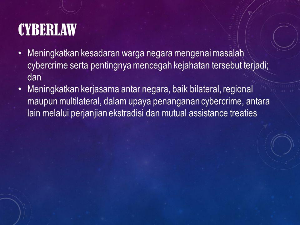 CYBERLAW Meningkatkan kesadaran warga negara mengenai masalah cybercrime serta pentingnya mencegah kejahatan tersebut terjadi; dan Meningkatkan kerjas