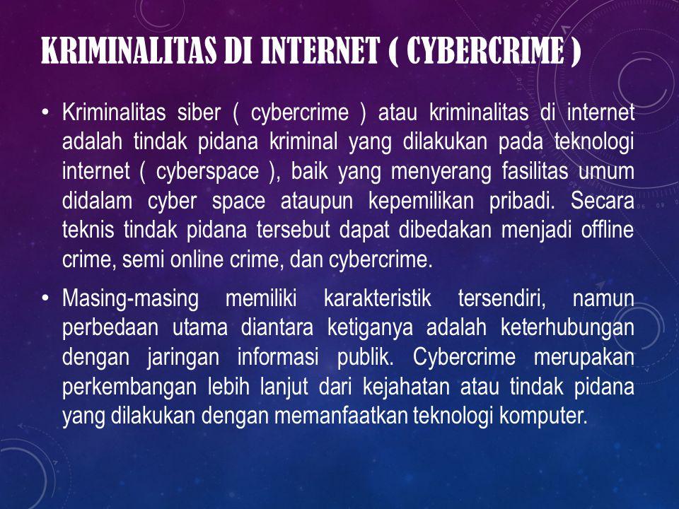 KRIMINALITAS DI INTERNET ( CYBERCRIME ) Kriminalitas siber ( cybercrime ) atau kriminalitas di internet adalah tindak pidana kriminal yang dilakukan p
