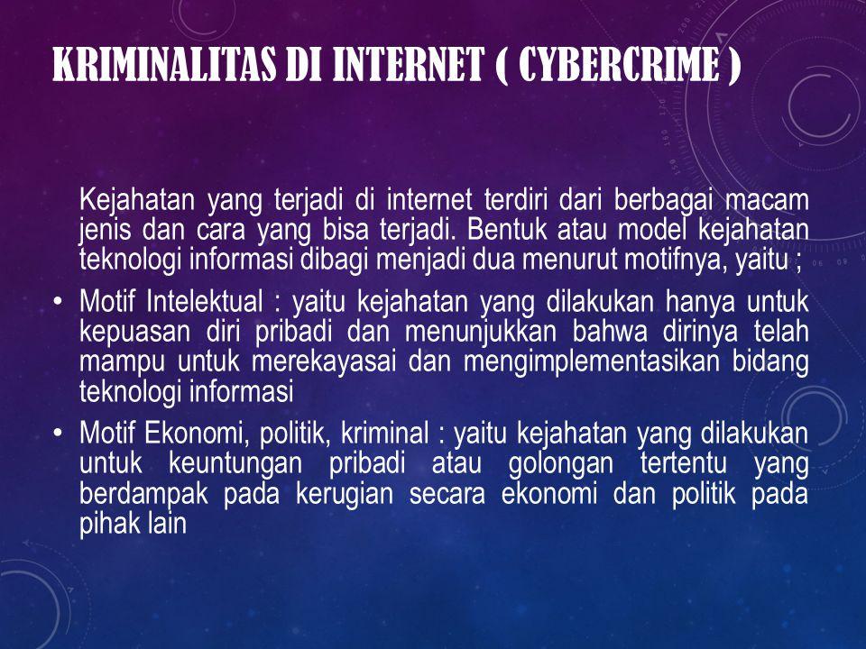 Kejahatan yang terjadi di internet terdiri dari berbagai macam jenis dan cara yang bisa terjadi. Bentuk atau model kejahatan teknologi informasi dibag