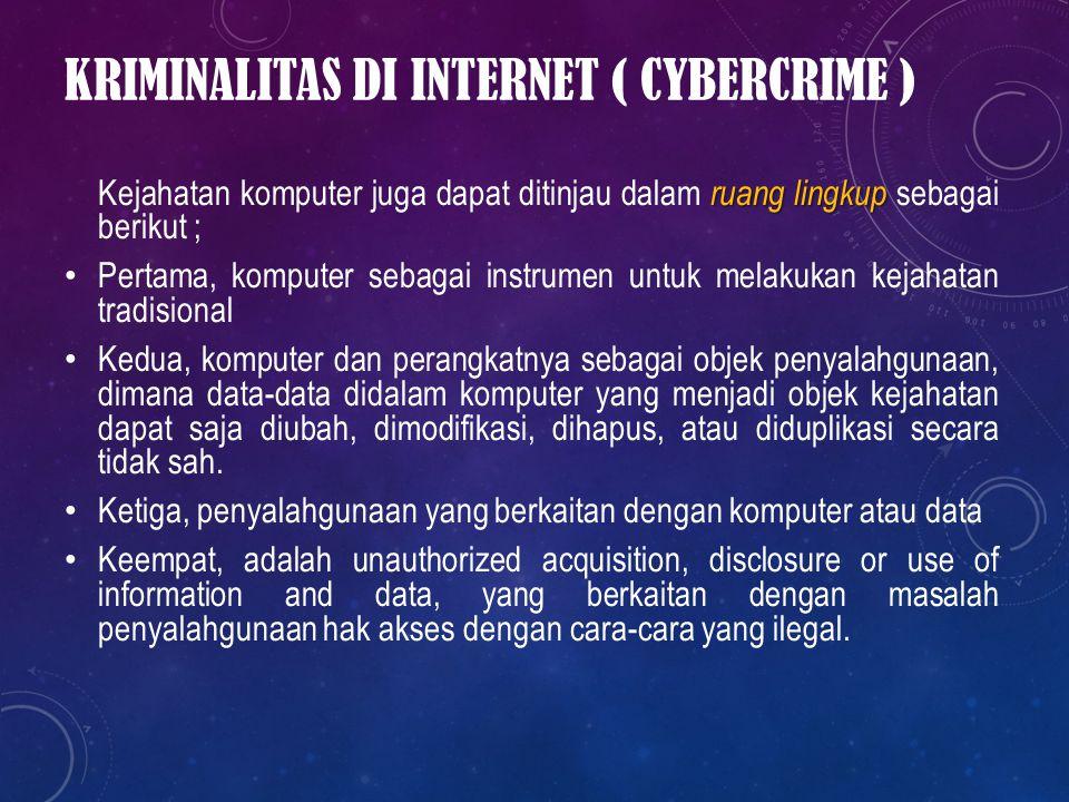 ruang lingkup Kejahatan komputer juga dapat ditinjau dalam ruang lingkup sebagai berikut ; Pertama, komputer sebagai instrumen untuk melakukan kejahat