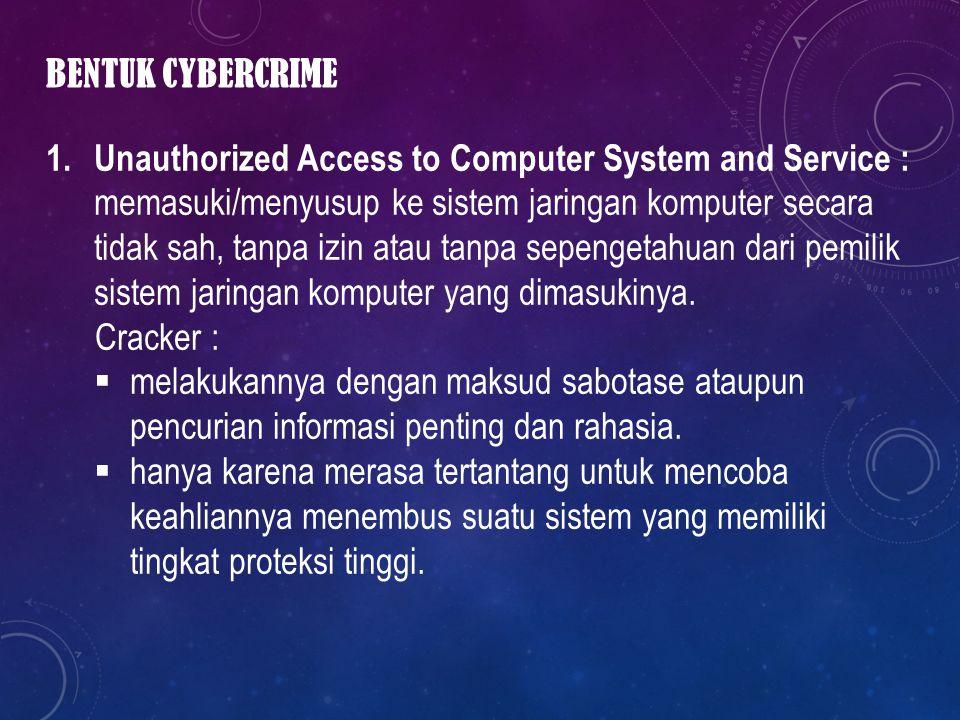 BENTUK CYBERCRIME 1. Unauthorized Access to Computer System and Service : memasuki/menyusup ke sistem jaringan komputer secara tidak sah, tanpa izin a