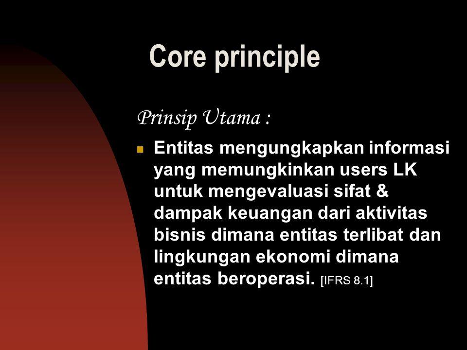 Core principle Prinsip Utama : Entitas mengungkapkan informasi yang memungkinkan users LK untuk mengevaluasi sifat & dampak keuangan dari aktivitas bi