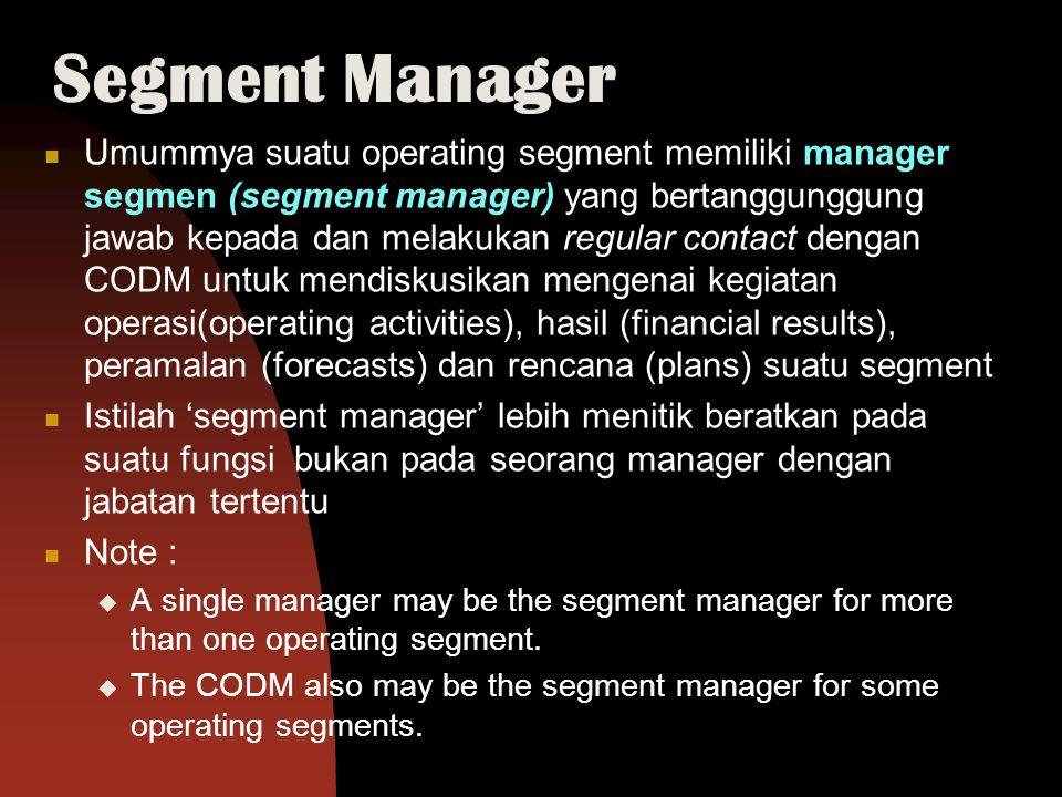 Segment Manager Umummya suatu operating segment memiliki manager segmen (segment manager) yang bertanggunggung jawab kepada dan melakukan regular cont