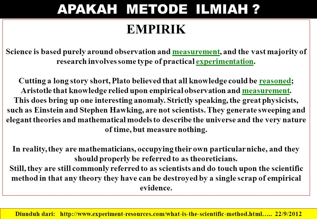 APAKAH METODE ILMIAH ? Diunduh dari: http://www.experiment-resources.com/what-is-the-scientific-method.html….. 22/9/2012 EMPIRIK Science is based pure