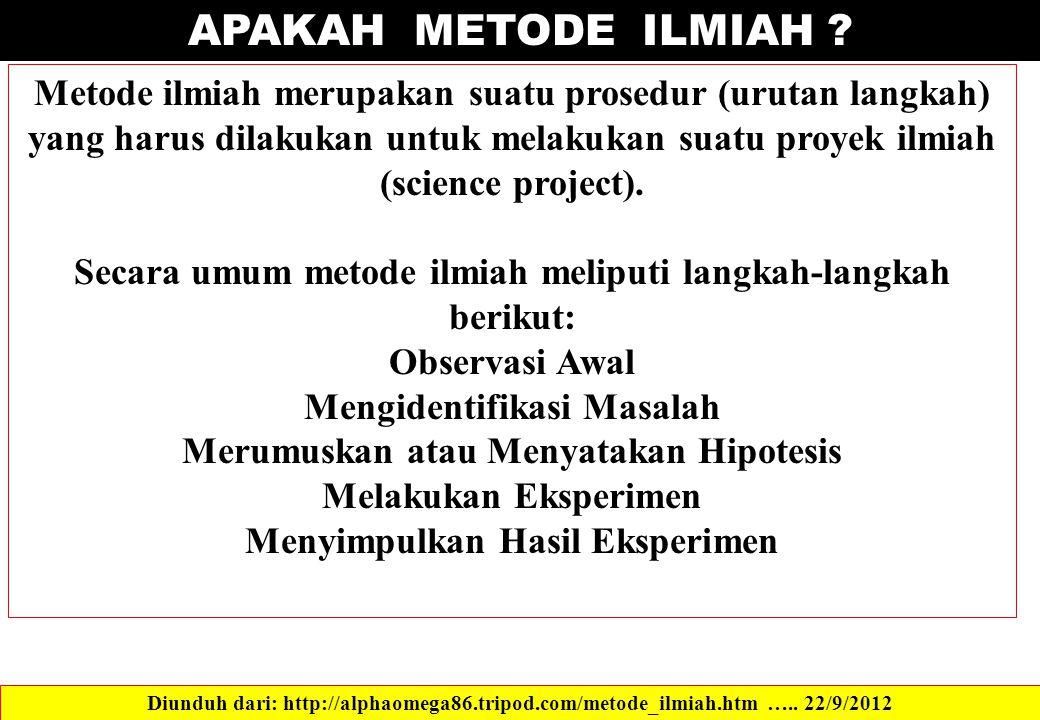 APAKAH METODE ILMIAH ? Diunduh dari: http://alphaomega86.tripod.com/metode_ilmiah.htm ….. 22/9/2012 Metode ilmiah merupakan suatu prosedur (urutan lan