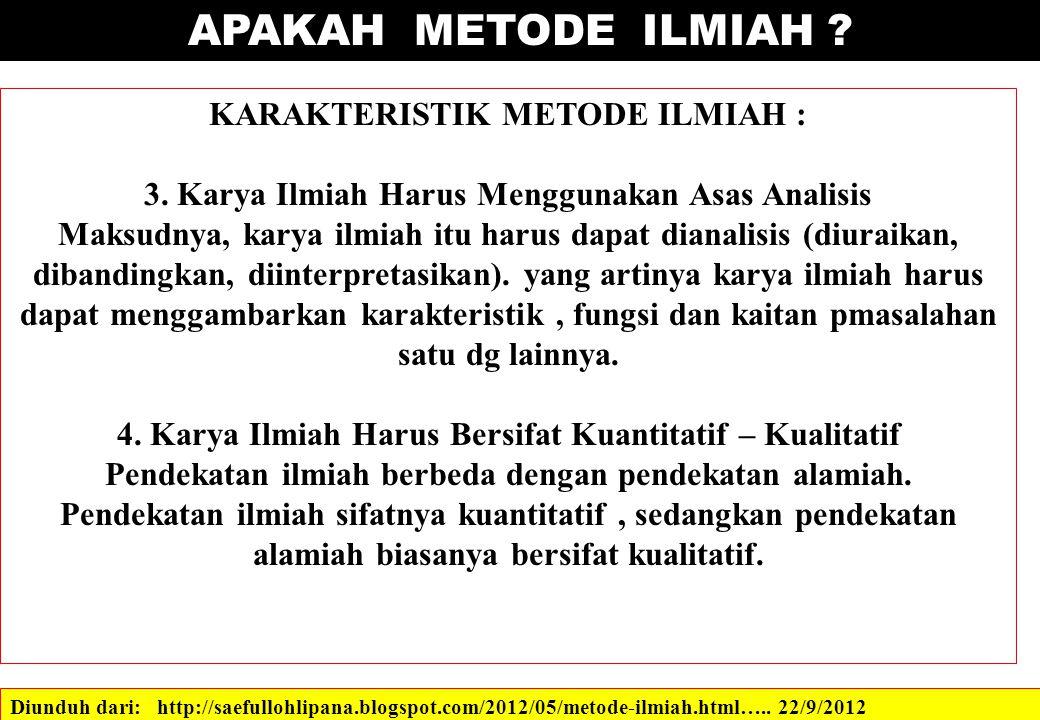 APAKAH METODE ILMIAH ? Diunduh dari: http://saefullohlipana.blogspot.com/2012/05/metode-ilmiah.html….. 22/9/2012 KARAKTERISTIK METODE ILMIAH : 3. Kary
