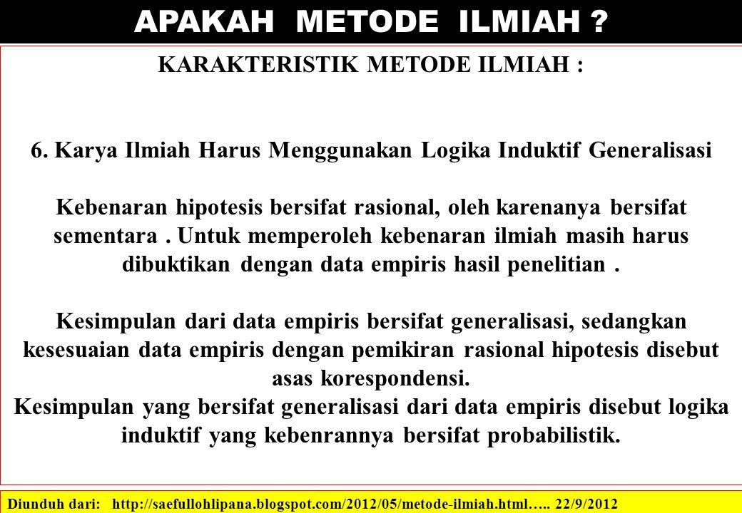 APAKAH METODE ILMIAH ? Diunduh dari: http://saefullohlipana.blogspot.com/2012/05/metode-ilmiah.html….. 22/9/2012 KARAKTERISTIK METODE ILMIAH : 6. Kary