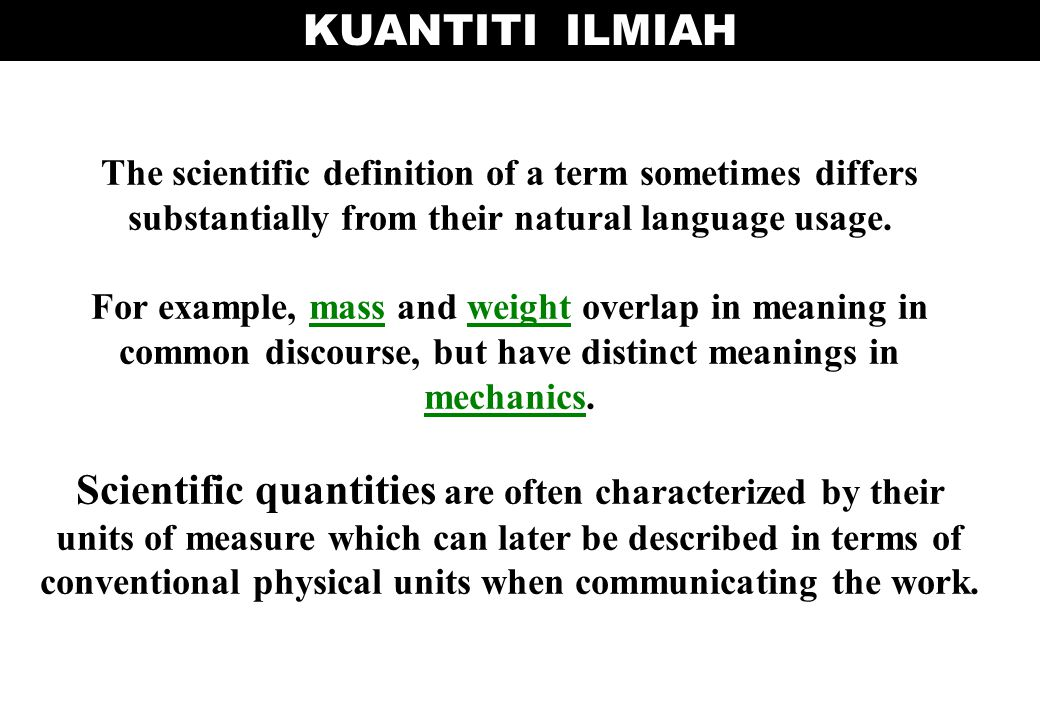 The scientific definition of a term sometimes differs substantially from their natural language usage. For example, mass and weight overlap in meaning