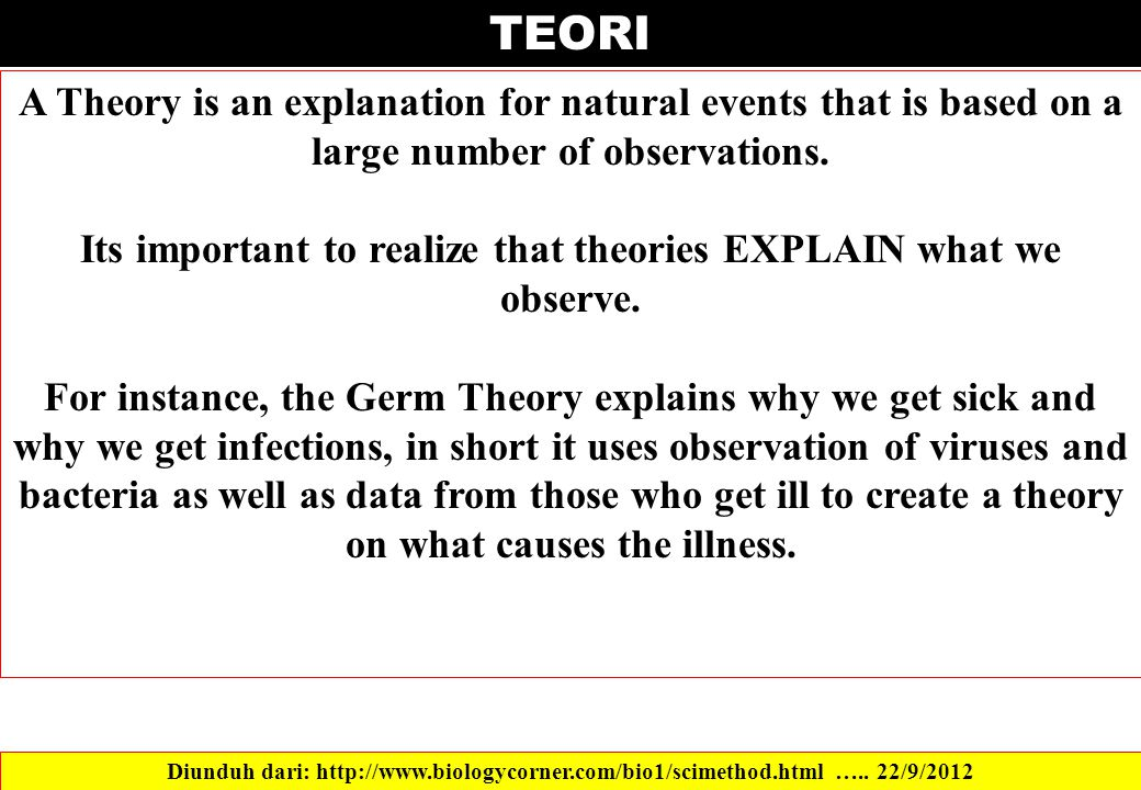 A Theory is an explanation for natural events that is based on a large number of observations. Its important to realize that theories EXPLAIN what we