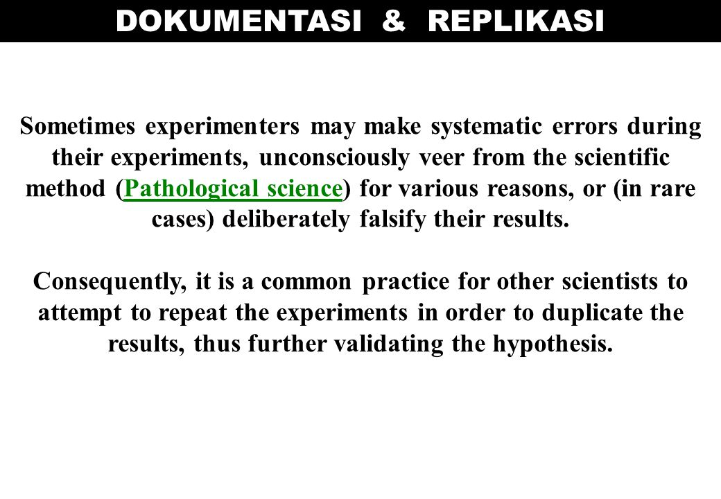 Sometimes experimenters may make systematic errors during their experiments, unconsciously veer from the scientific method (Pathological science) for