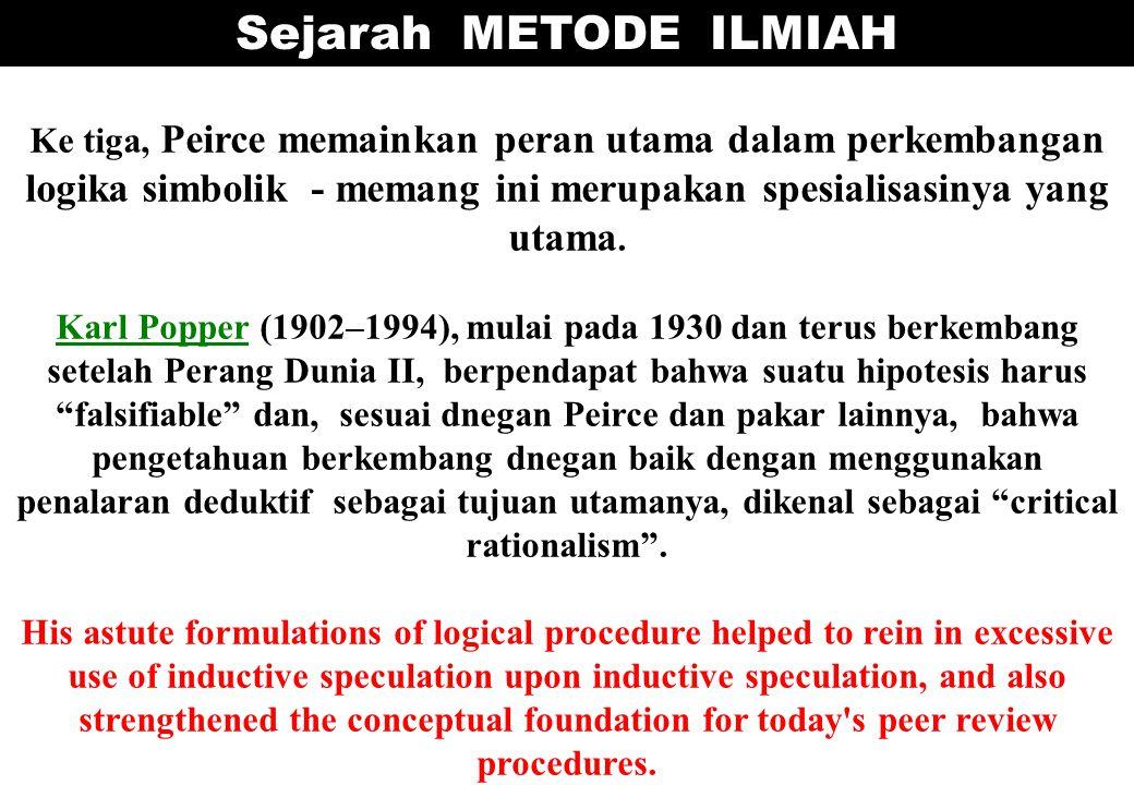 Ke tiga, Peirce memainkan peran utama dalam perkembangan logika simbolik - memang ini merupakan spesialisasinya yang utama. Karl PopperKarl Popper (19