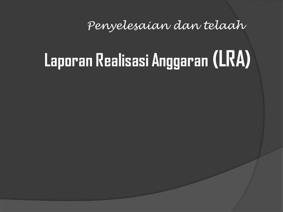 Penyelesaian dan telaah Laporan Realisasi Anggaran (LRA)