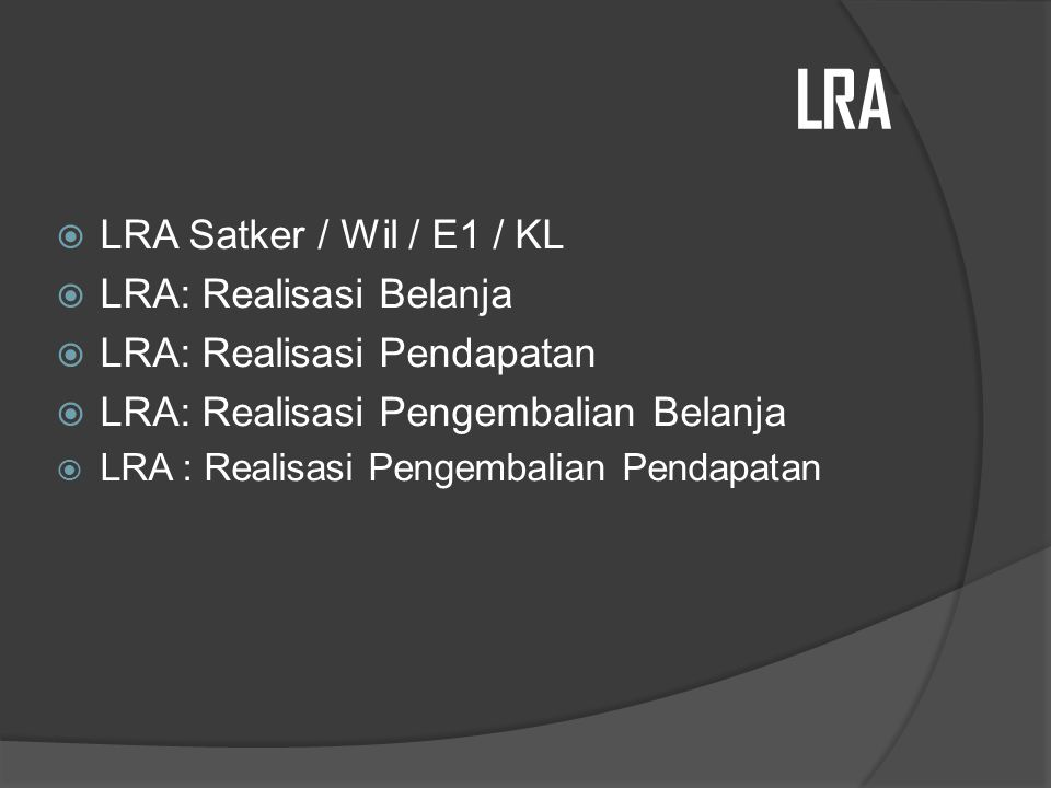 LRA:  LRA Satker / Wil / E1 / KL  LRA: Realisasi Belanja  LRA: Realisasi Pendapatan  LRA: Realisasi Pengembalian Belanja  LRA : Realisasi Pengembalian Pendapatan