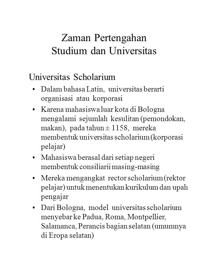 Zaman Pertengahan Studium dan Universitas Universitas Scholarium Dalam bahasa Latin, universitas berarti organisasi atau korporasi Karena mahasiswa lu