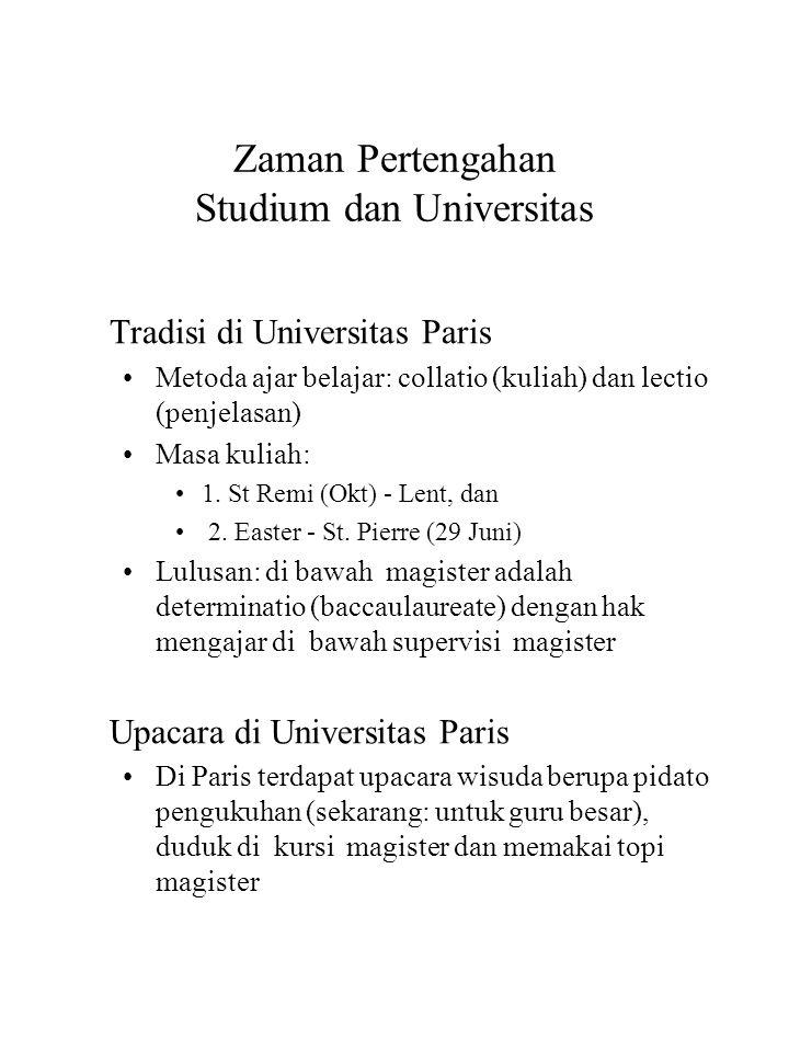 Zaman Pertengahan Studium dan Universitas Tradisi di Universitas Paris Metoda ajar belajar: collatio (kuliah) dan lectio (penjelasan) Masa kuliah: 1.