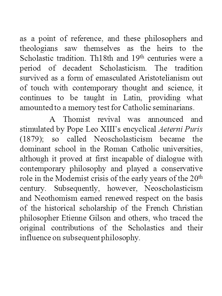 as a point of reference, and these philosophers and theologians saw themselves as the heirs to the Scholastic tradition. Th18th and 19 th centuries we