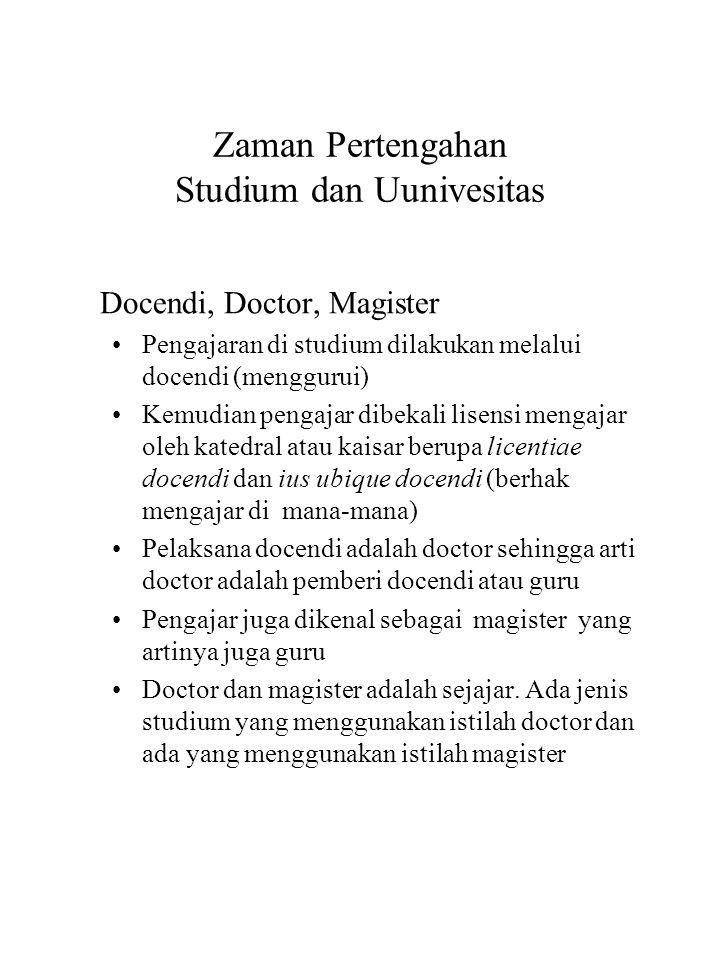 Zaman Pertengahan Studium dan Uunivesitas Docendi, Doctor, Magister Pengajaran di studium dilakukan melalui docendi (menggurui) Kemudian pengajar dibe