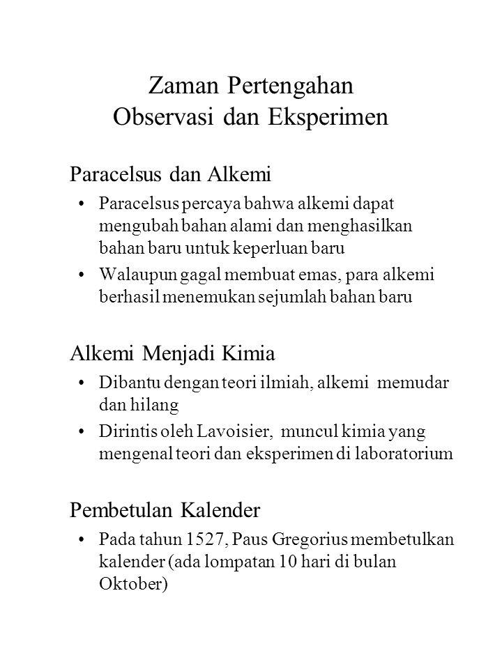 Zaman Pertengahan Observasi dan Eksperimen Paracelsus dan Alkemi Paracelsus percaya bahwa alkemi dapat mengubah bahan alami dan menghasilkan bahan bar