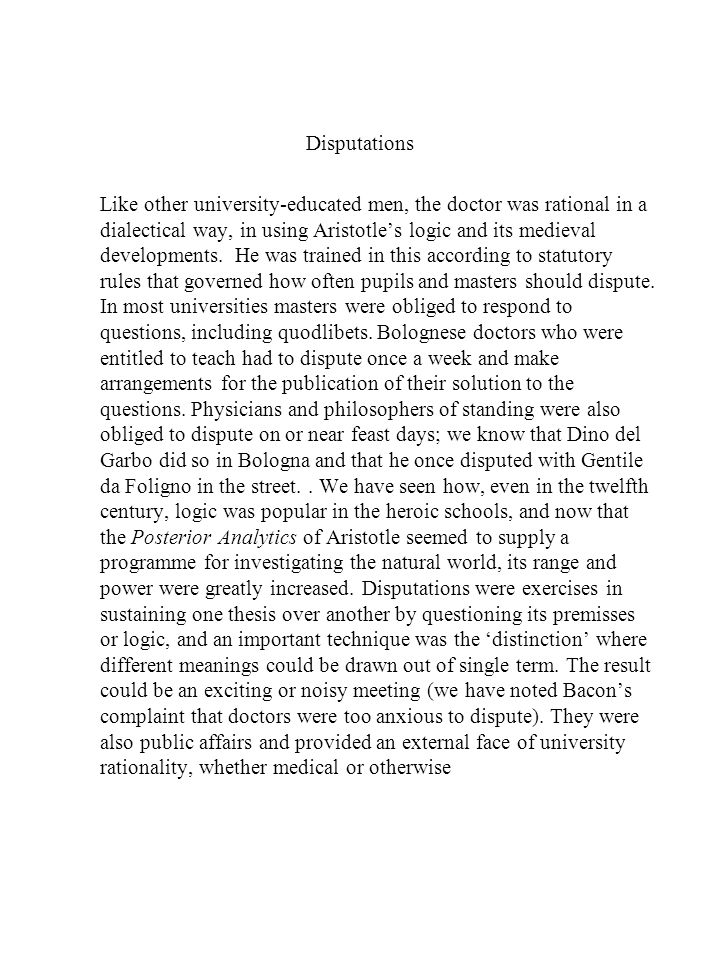 Disputations Like other university-educated men, the doctor was rational in a dialectical way, in using Aristotle's logic and its medieval developments.