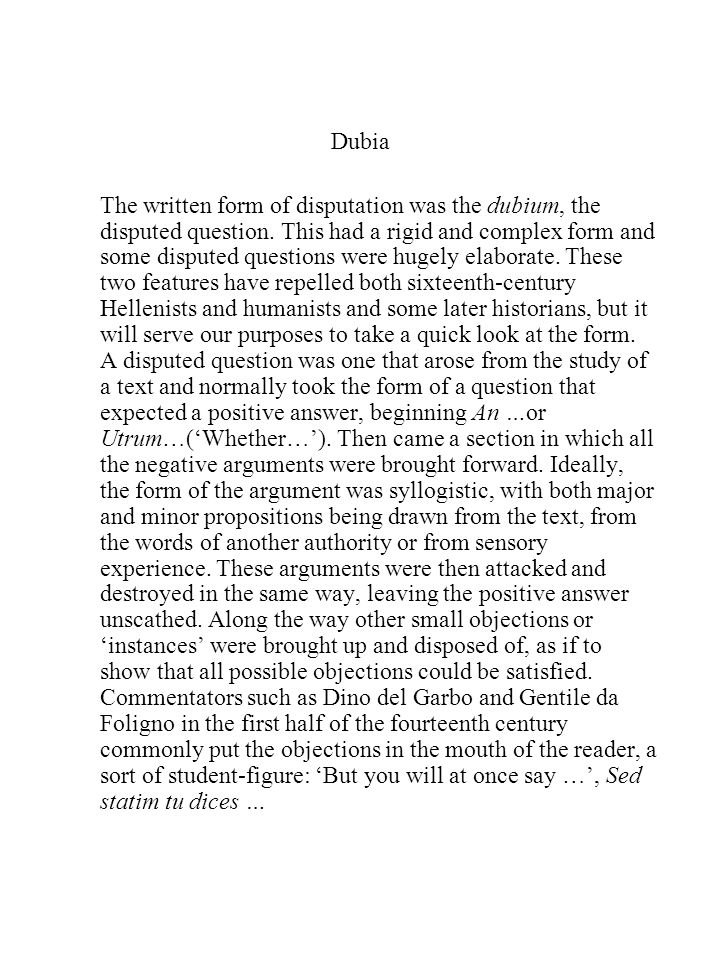 Dubia The written form of disputation was the dubium, the disputed question.