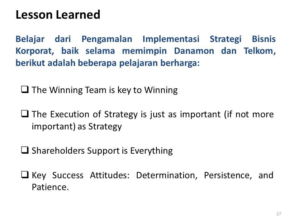 Lesson Learned Belajar dari Pengamalan Implementasi Strategi Bisnis Korporat, baik selama memimpin Danamon dan Telkom, berikut adalah beberapa pelajar