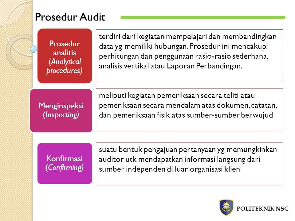 Prosedur Audit POLITEKNIK NSC Prosedur analitis (Analytical procedures) terdiri dari kegiatan mempelajari dan membandingkan data yg memiliki hubungan.