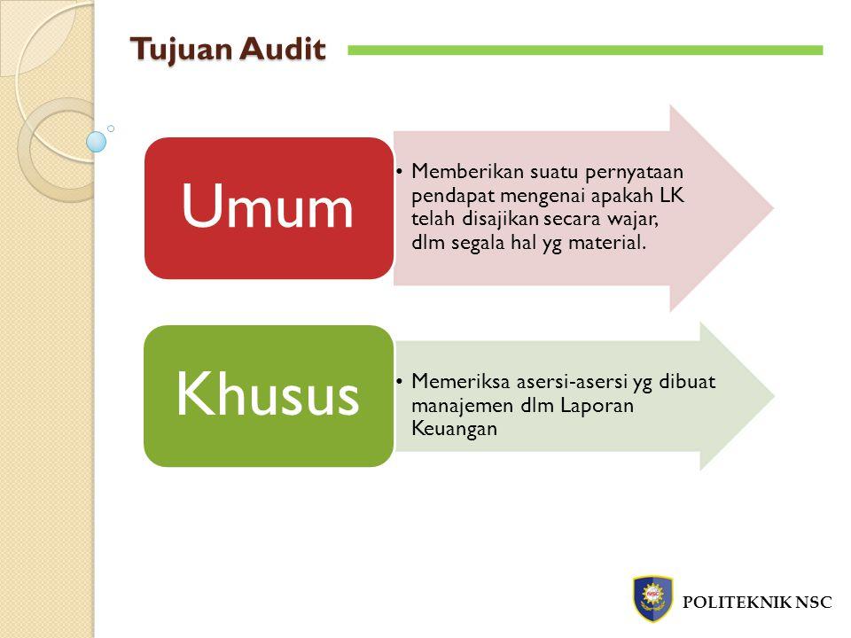 Tujuan Audit POLITEKNIK NSC Memberikan suatu pernyataan pendapat mengenai apakah LK telah disajikan secara wajar, dlm segala hal yg material.